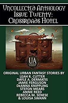 Crossroads Hotel: A Collected Uncollected Anthology by [Louisa Swann, Jamie Ferguson, Dayle A. Dermatis, Stefon Mears, DeAnna Knippling, Annie Reed, Rebecca M. Senese, Leah Cutter]