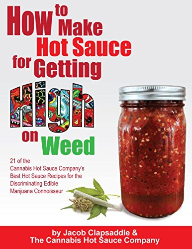 How to Make Hot Sauce for Getting High on Weed: 21 of the Cannabis Hot Sauce Company's Best Hot Sauce Recipes