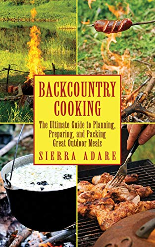 Sale!! Backcountry Cooking: The Ultimate Guide to Outdoor Cooking (Ultimate Guides)