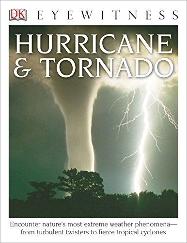 DK Eyewitness Books: Hurricane & Tornado: Encounter Nature's Most Extreme Weather Phenomena From Turbulent Twisters to Fie