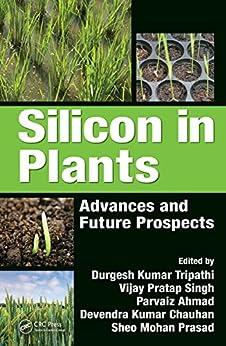 [Durgesh Kumar Tripathi, Vijay Pratap Singh, Parvaiz Ahmad, Devendra Kumar Chauhan, Sheo Mohan Prasad]のSilicon in Plants: Advances and Future Prospects (English Edition)