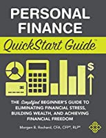 Personal Finance QuickStart Guide: The Simplified Beginner's Guide to Eliminating Financial Stress, Building Wealth, and Achieving Financial Freedom (QuickStart Guides)