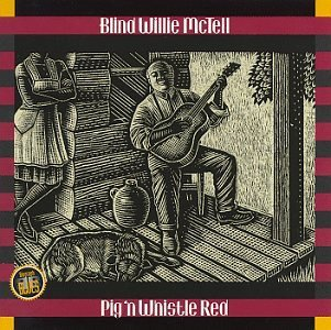 Pig 'n' Whistle Red by Blind Willie Mctell (2003-06-27)