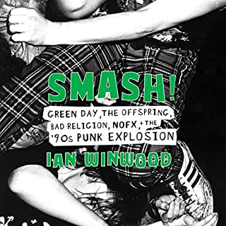 Smash!     Green Day, The Offspring, Bad Religion, NOFX, and the '90s Punk Explosion              By:                                                                                                                                 Ian Winwood                               Narrated by:                                                                                                                                 Kevin T. Collins                      Length: 11 hrs and 43 mins     9 ratings     Overall 4.6