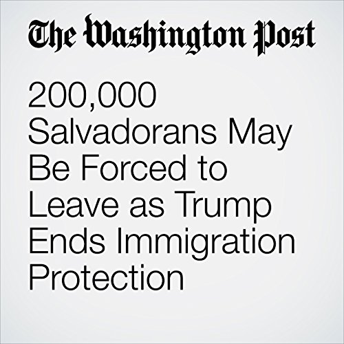 200,000 Salvadorans May Be Forced to Leave as Trump Ends Immigration Protection copertina