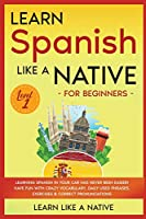 Learn Spanish Like a Native for Beginners - Level 1: Learning Spanish in Your Car Has Never Been Easier! Have Fun with Crazy Vocabulary, Daily Used Phrases, Exercises & Correct Pronunciations (Spanish Language Lessons)