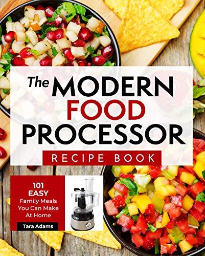 The Modern Food Processor Recipe Book:...