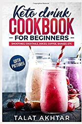 KETO DRINK COOKBOOK FOR BEGINNERS, SMOOTHIES, COCKTAILS, JUICES, COFFEE, SHAKES, ETC (keto keto)