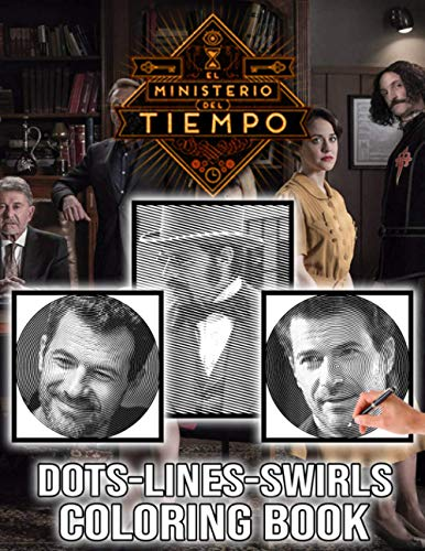 El Ministerio Del Tiempo Dots Lines Swirls Coloring Book: El Ministerio Del Tiempo Premium New Kind Dots Lines Swirls Activity Books For Adult And Kid (Unofficial High Quality)