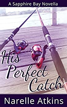His Perfect Catch: A Sapphire Bay Novella by [Narelle Atkins]