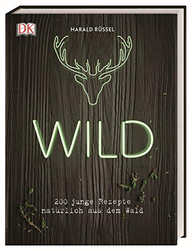Wild: 200 junge Rezepte natürlich aus dem Wald