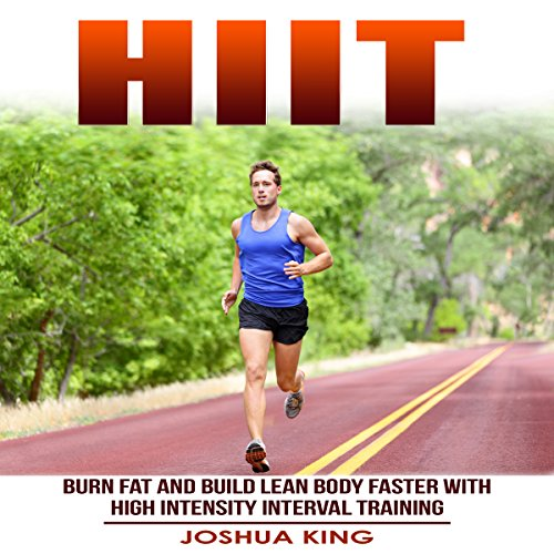 HIIT: Burn Fat and Build Lean Body Faster with High Intensity Interval Training audiobook cover art