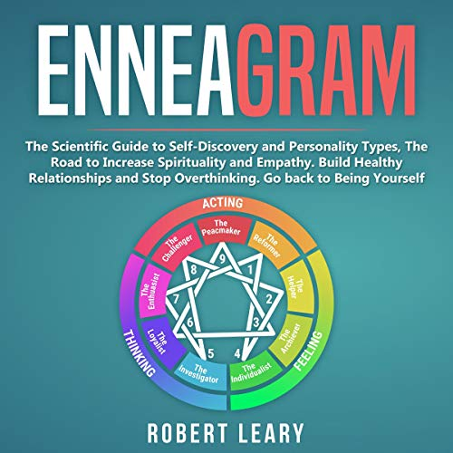 Enneagram: The Scientific Guide to Self-Discovery and Personality Types, the Road to Increase Spirituality and Empathy. Build Healthy Relationships and Stop Overthinking. Go Back to Being Yourself cover art