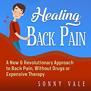 Healing Back Pain 2.0     A New & Revolutionary Approach to Back Pain, Without Drugs or Expensive Therapy              By:                                                                                                                                 Sonny Vale                               Narrated by:                                                                                                                                 George Johnson                      Length: 3 hrs and 44 mins     Not rated yet     Overall 0.0