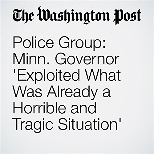 Police Group: Minn. Governor 'Exploited What Was Already a Horrible and Tragic Situation' cover art