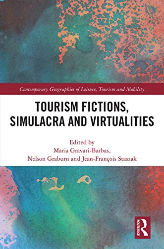 Tourism Fictions, Simulacra and Virtualities (Contemporary Geographies of Leisure, Tourism and Mobility)