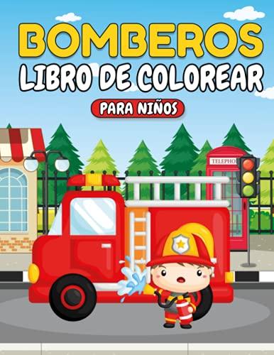 Bomberos Libro de Colorear Para Niños: Diversión Para Niños y Niñas | Páginas de Actividades Únicas | Aliviar el Estrés | Para Niños de 3 a 8 Años