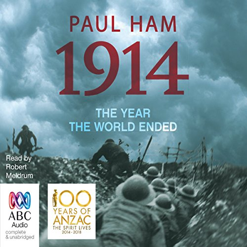 1914     The Year The World Ended              By:                                                                                                                                 Paul Ham                               Narrated by:                                                                                                                                 Robert Meldrum                      Length: 22 hrs and 49 mins     15 ratings     Overall 4.7