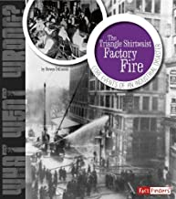 The Triangle Shirtwaist Factory Fire: Core Events of an Industrial Disaster (What Went Wrong?)