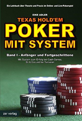 Texas Hold'em - Poker mit System 1: Band I - Anfänger und Fortgeschrittene - Mit System zum Erfolg bei Cash-Games, Sit & Gos und bei Turnieren