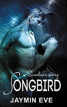 Songbird: A Sinclair Story - Billionaire. Sports Romance. Love Story. by [Jaymin Eve]