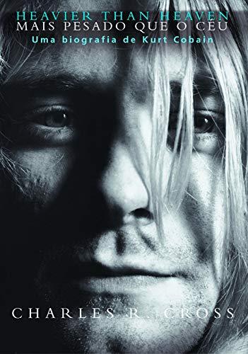 Heavier than heaven – Mais pesado que o céu: Uma biografia de Kurt Cobain