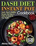 Dash Diet Instant Pot Cookbook: Quick, Easy and Healthy Recipes that Easy to Follow and Go...