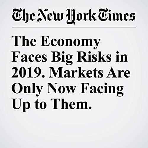 The Economy Faces Big Risks in 2019. Markets Are Only Now Facing Up to Them. audiobook cover art