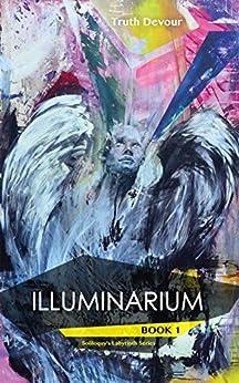 Illuminarium (Soliloquy's Labyrinth Five Series Book 1) by [Truth Devour]