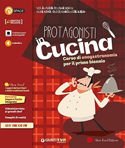 Protagonisti in cucina. Per il primo biennio delle Scuole superiori. Con e-book. Con espansione online. Corso di enogastronomia (Vol. 1)