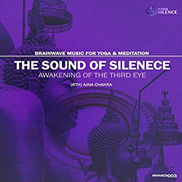 The Sound Of Silence - Awakening Of The Third Eye, (6th) Ajna Chakra (Brainwave Music For Yoga And Meditation)