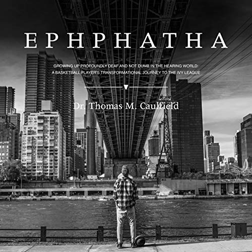 Ephphatha: Growing Up Profoundly Deaf and Not Dumb in the Hearing World: A Basketball Player's Transformational Journey to the Ivy League audiobook cover art