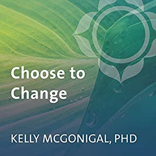 Choose to Change     Six Weeks to Take Charge of Your Habits, Goals, and Emotional Patterns              By:                                                                                                                                 Kelly McGonigal PhD                               Narrated by:                                                                                                                                 Kelly McGonigal PhD                      Length: 7 hrs and 18 mins     1 rating     Overall 3.0