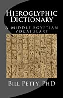 Hieroglyphic Dictionary: A Vocabulary of the Middle Egyptian Language