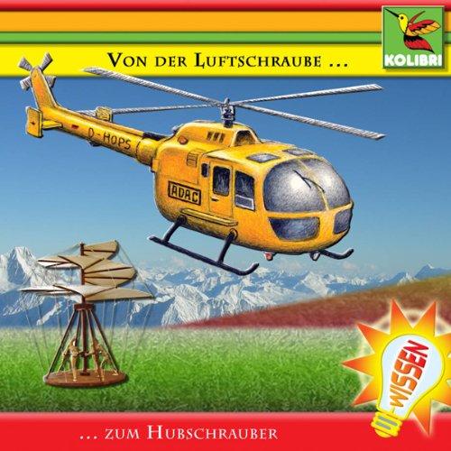 Von der Luftschraube zum Hubschrauber audiobook cover art