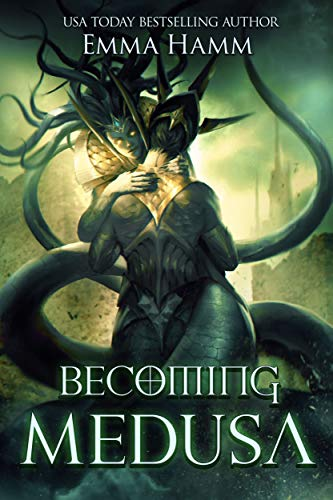 Becoming Medusa: A Greek God Romance (Myths and Monsters Book 2)