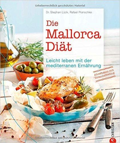 Mediterrane Diät optimiert: Abnehmen mit der mediterranen Küche mit 55 Rezepten mit Gemüse, Fisch, Fleisch Olivenöl. Leicht leben mit der mediterranen Ernährung. Die Mallorca-Diät - das Kochbuch! ( 23. Februar 2015 )