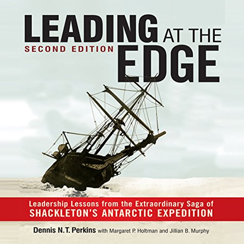 Leading at the Edge     Leadership Lessons from the Extraordinary Saga of Shackleton's Antarctic Expedition              By:                                                                                                                                 Dennis N. T. Perkins,                                                                                        Margaret P. Holtman (contributor),                                                                                        Jillian B. Murphy (contributor)                               Narrated by:                                                                                                                                 Walter Dixon                      Length: 7 hrs and 8 mins     4 ratings     Overall 4.5