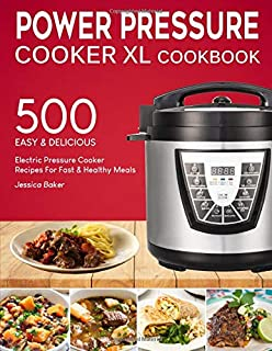 POWER PRESSURE COOKER XL COOKBOOK: 500 Easy and Delicious Electric Pressure Cooker Recipes For Fast and Healthy Meals (with Nutrition Facts & Beginners Guide)