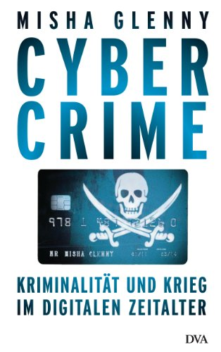 CyberCrime: Kriminalität und Krieg im digitalen Zeitalter (German Edition)