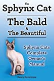 Sphynx Cats. Sphynx Cat Owners Manual. Sphynx Cats care, personality, grooming, health and feeding all included. The Bald & The Beautiful. by Henry Hoverstone (2014-07-21)