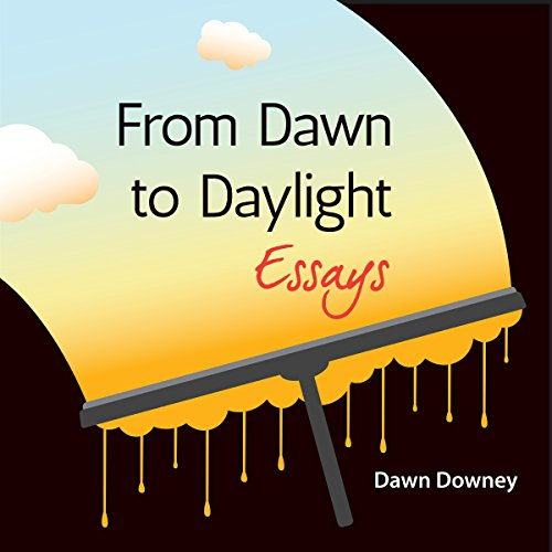 From Dawn to Daylight: Essays audiobook cover art