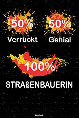 50% Verrückt 50% Genial 100% Straßenbauerin Notizbuch: Straßenbauerin Journal DIN A5 liniert 120