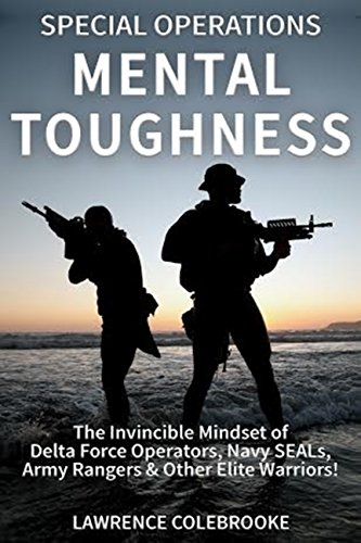 Special Operations Mental Toughness:The Invincible Mindset of Delta Force Operators, Navy SEALs, Army Rangers & Other Elite Warriors! (English Edition)