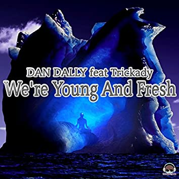 We're Young and Fresh (feat. Trickady)