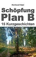 Schoepfung Plan B: Fuenfzehn Kurzgeschichten