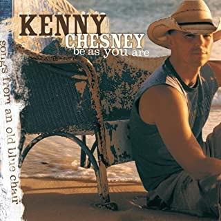 Be As You Are (Songs from An Old Blue Chair) by Kenny Chesney (2005-01-25)