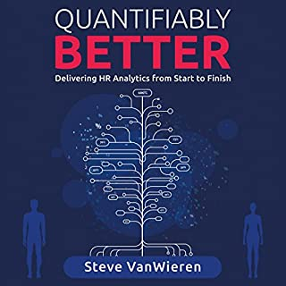 Quantifiably Better     Delivering Human Resource (HR) Analytics from Start to Finish              By:                                                                                                                                 Steve VanWieren                               Narrated by:                                                                                                                                 Randal Schaffer                      Length: 2 hrs and 25 mins     34 ratings     Overall 4.4