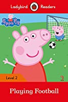 Peppa Pig: Playing Football- Ladybird Readers Level 2