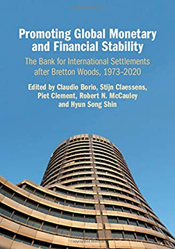 Compare Textbook Prices for Promoting Global Monetary and Financial Stability: The Bank for International Settlements after Bretton Woods, 1973-2020 Studies in Macroeconomic History  ISBN 9781108495981 by Borio, Claudio,Claessens, Stijn,Clement, Piet,McCauley, Robert N.,Shin, Hyun Song